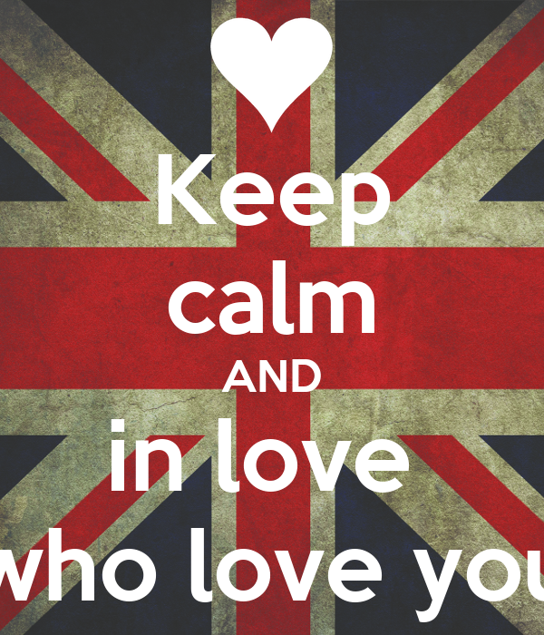 Keep calm AND in love  who love you