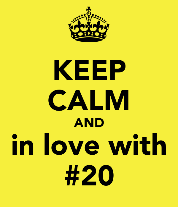 KEEP CALM AND in love with #20