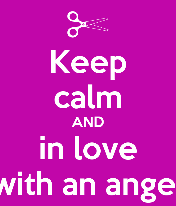 Keep calm AND in love with an angel
