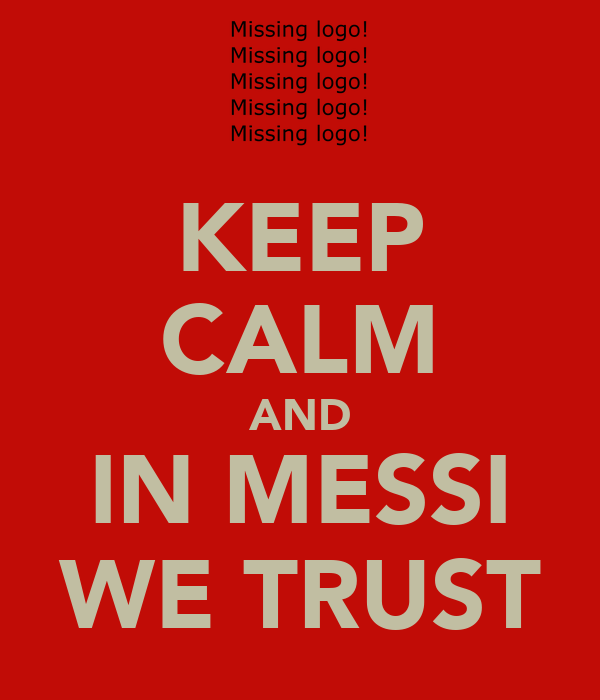 KEEP CALM AND IN MESSI WE TRUST