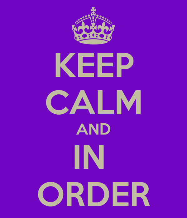 KEEP CALM AND IN  ORDER