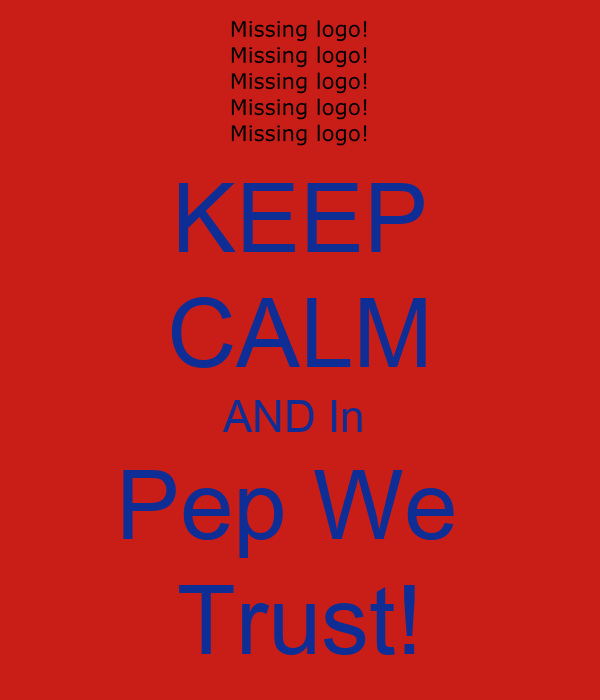 KEEP CALM AND In  Pep We  Trust!