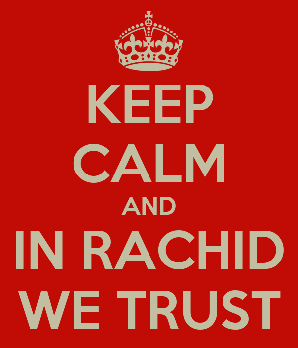 KEEP CALM AND IN RACHID WE TRUST