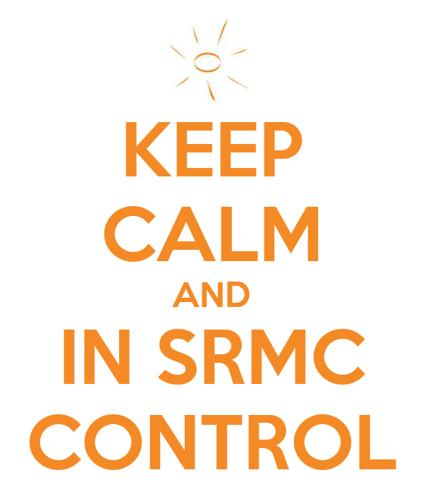 KEEP CALM AND IN SRMC CONTROL