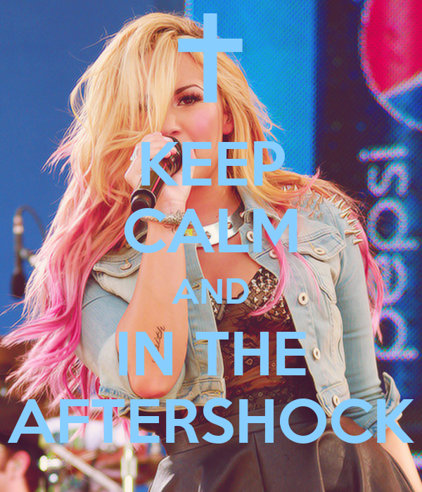 KEEP CALM AND IN THE AFTERSHOCK