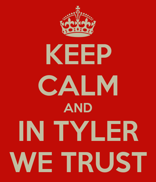 KEEP CALM AND IN TYLER WE TRUST