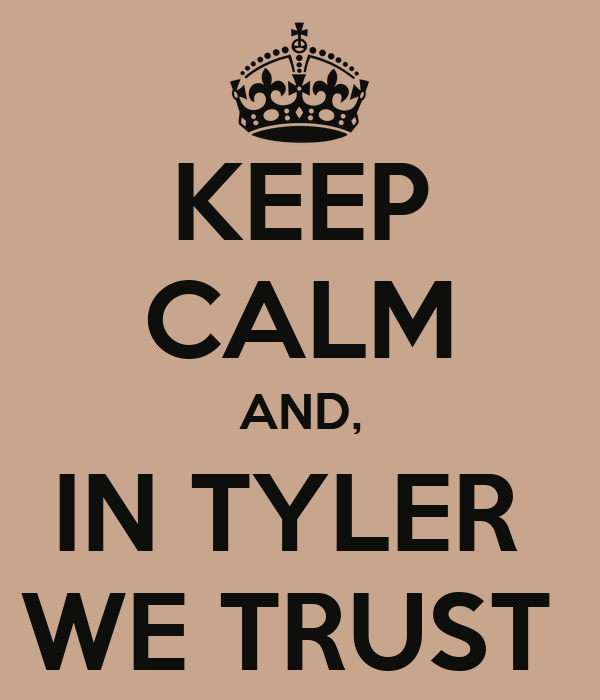 KEEP CALM AND, IN TYLER  WE TRUST
