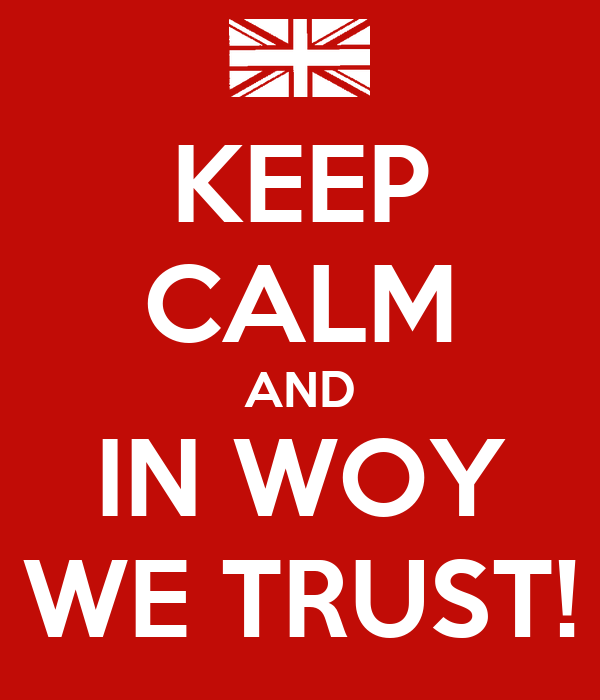 KEEP CALM AND IN WOY WE TRUST!