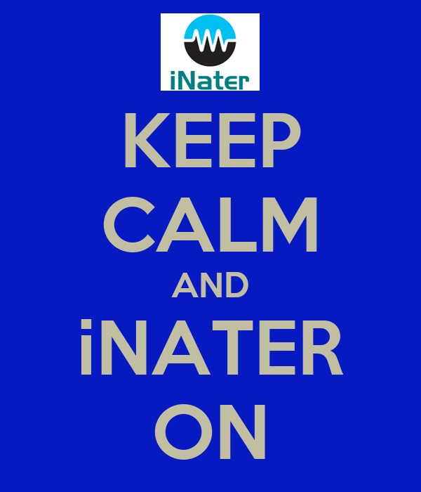 KEEP CALM AND iNATER ON