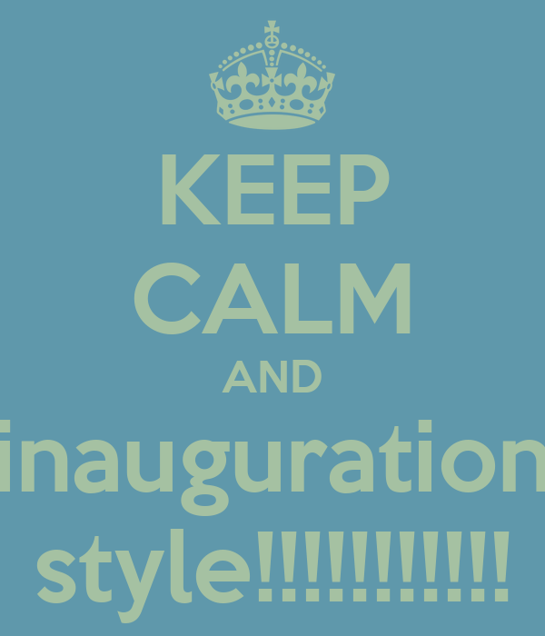 KEEP CALM AND inauguration style!!!!!!!!!!!