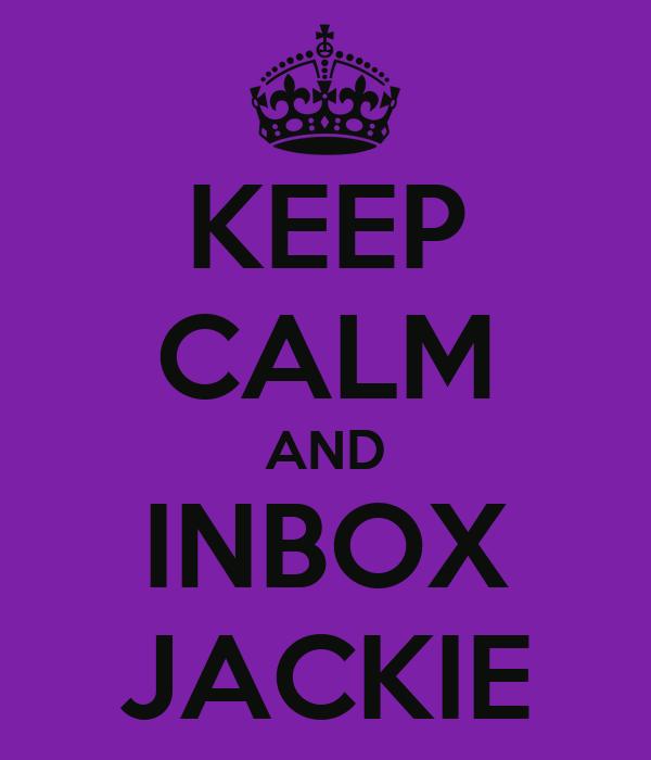 KEEP CALM AND INBOX JACKIE