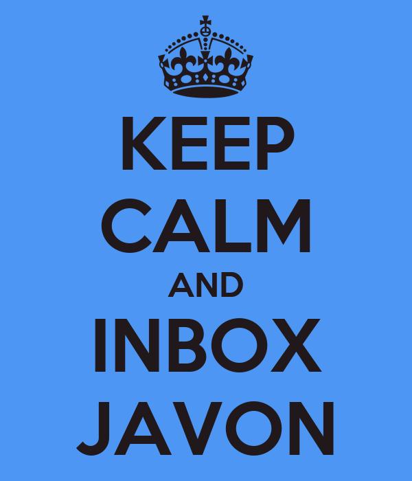 KEEP CALM AND INBOX JAVON