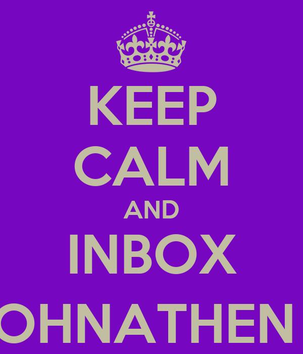 KEEP CALM AND INBOX JOHNATHEN (;