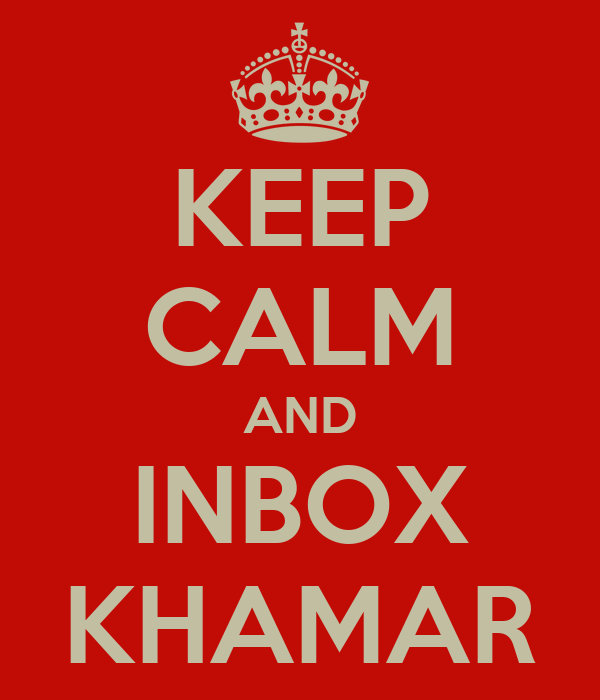 KEEP CALM AND INBOX KHAMAR