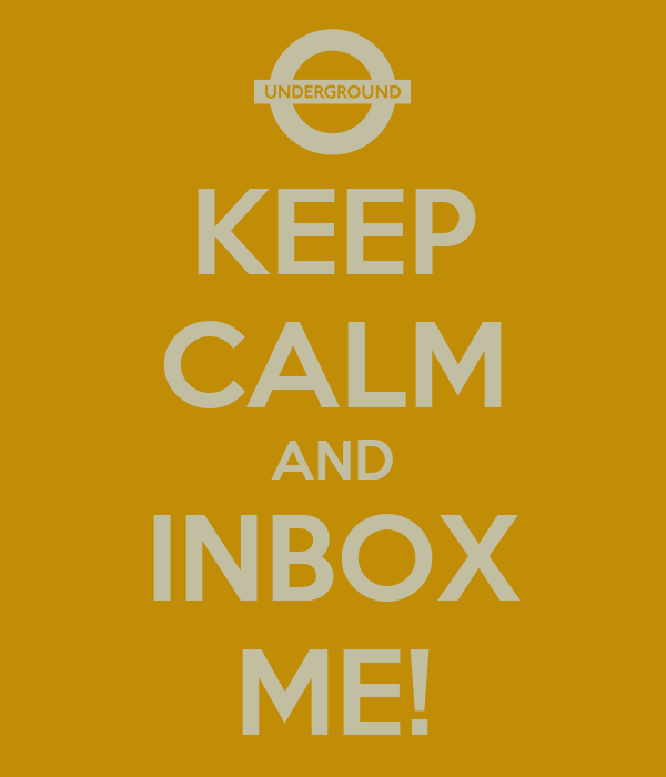 KEEP CALM AND INBOX ME!