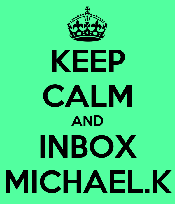 KEEP CALM AND INBOX MICHAEL.K