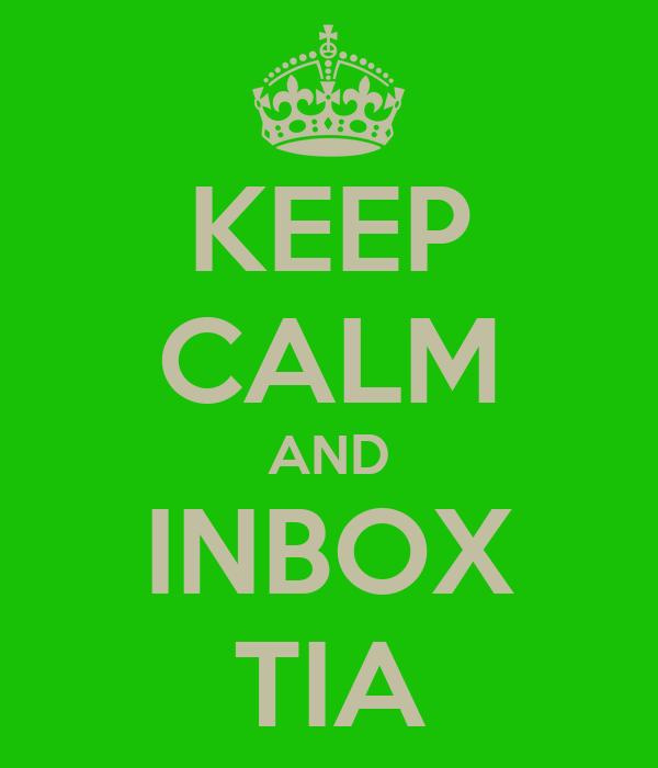 KEEP CALM AND INBOX TIA