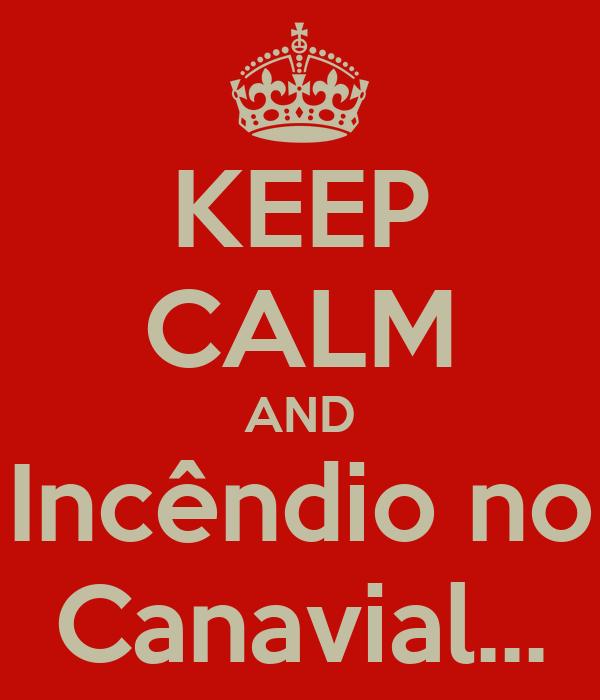 KEEP CALM AND Incêndio no Canavial...