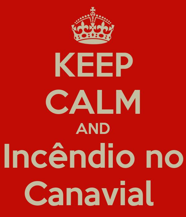 KEEP CALM AND Incêndio no Canavial