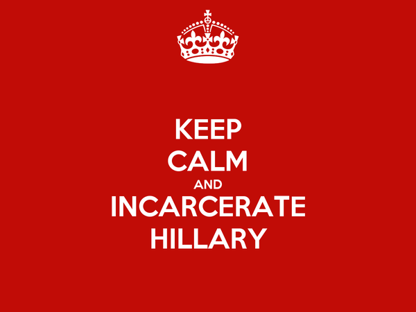 KEEP CALM AND INCARCERATE HILLARY