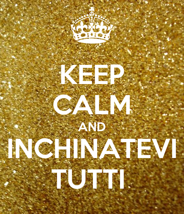 KEEP CALM AND INCHINATEVI TUTTI