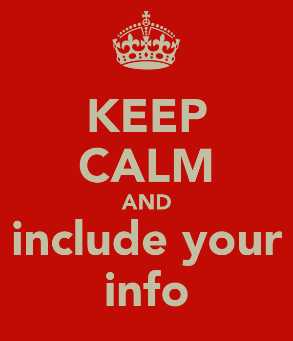 KEEP CALM AND include your info