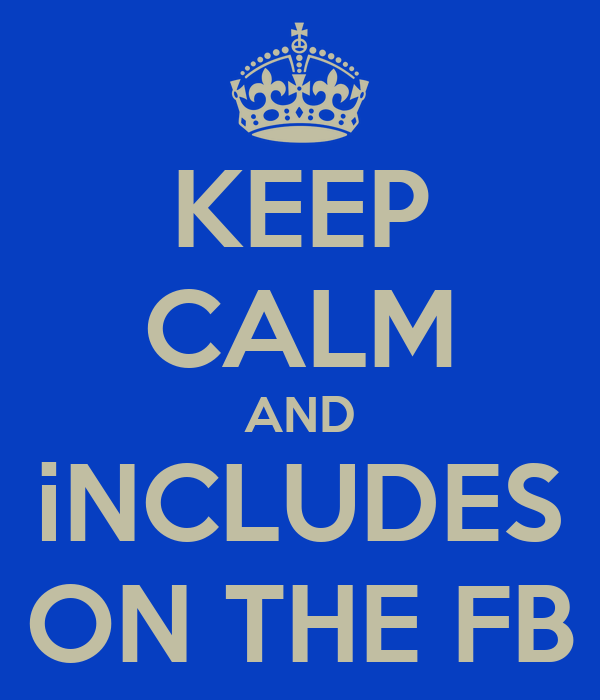 KEEP CALM AND iNCLUDES ON THE FB