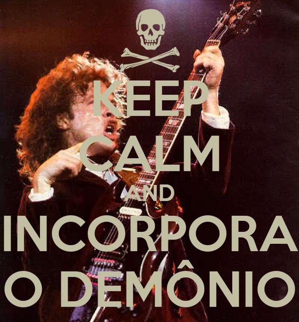 KEEP CALM AND INCORPORA O DEMÔNIO