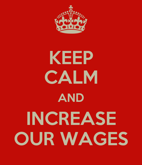 KEEP CALM AND INCREASE OUR WAGES