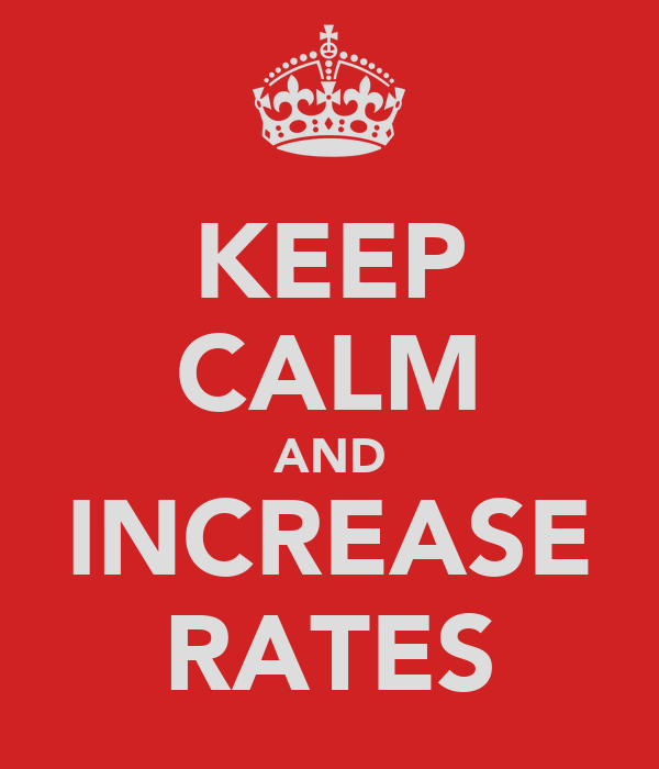 KEEP CALM AND INCREASE RATES