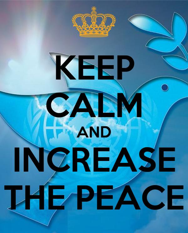 KEEP CALM AND INCREASE THE PEACE