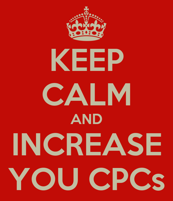 KEEP CALM AND INCREASE YOU CPCs