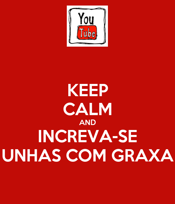 KEEP CALM AND INCREVA-SE UNHAS COM GRAXA