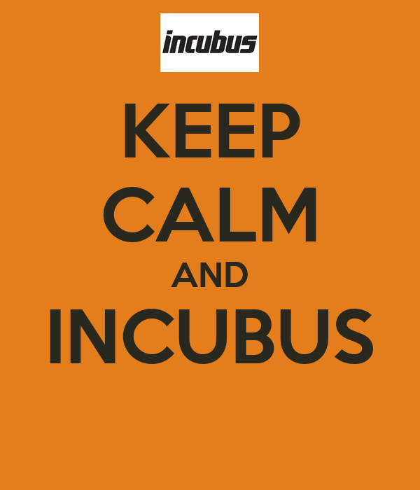 KEEP CALM AND INCUBUS