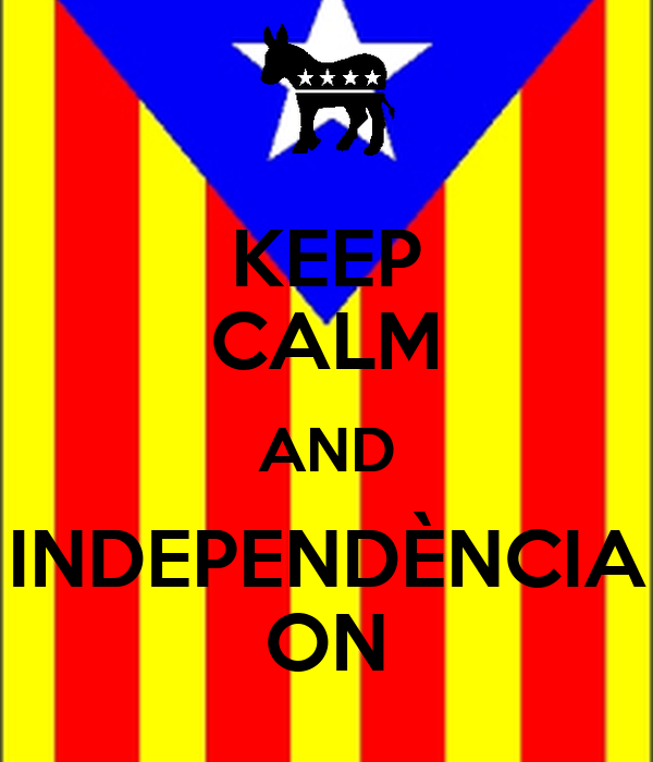 KEEP CALM AND INDEPENDÈNCIA ON