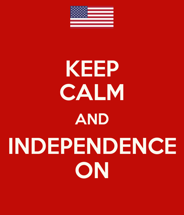 KEEP CALM AND INDEPENDENCE ON