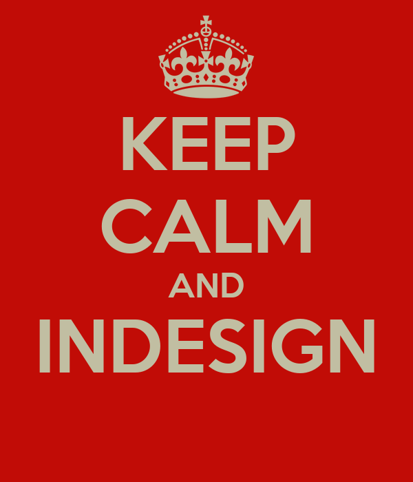 KEEP CALM AND INDESIGN