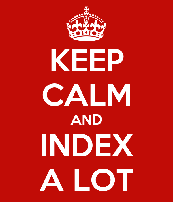 KEEP CALM AND INDEX A LOT