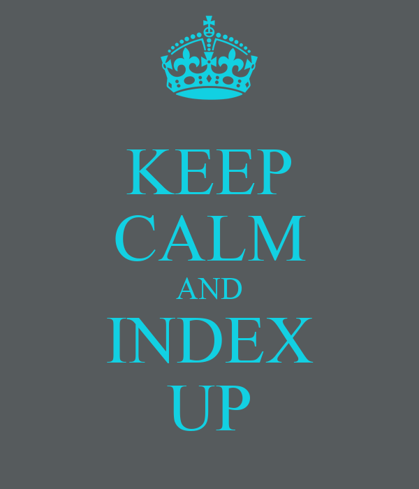 KEEP CALM AND INDEX UP