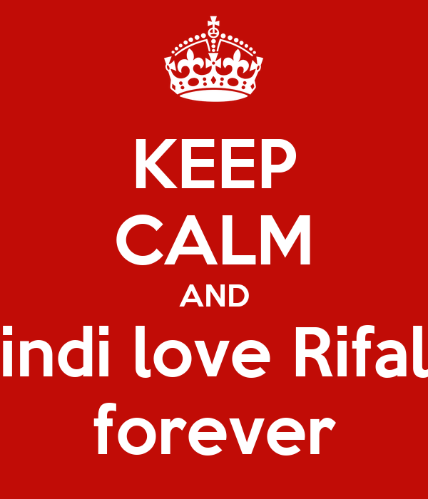 KEEP CALM AND indi love Rifal forever