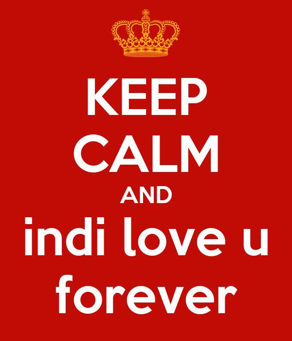 KEEP CALM AND indi love u forever