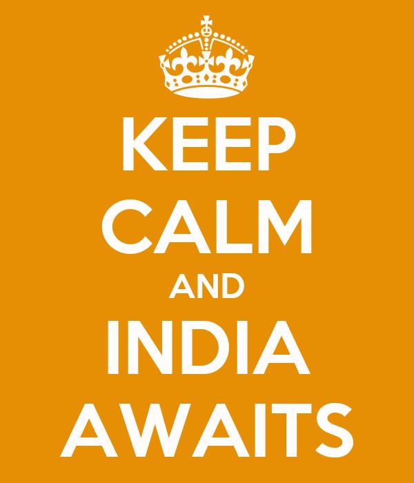 KEEP CALM AND INDIA AWAITS