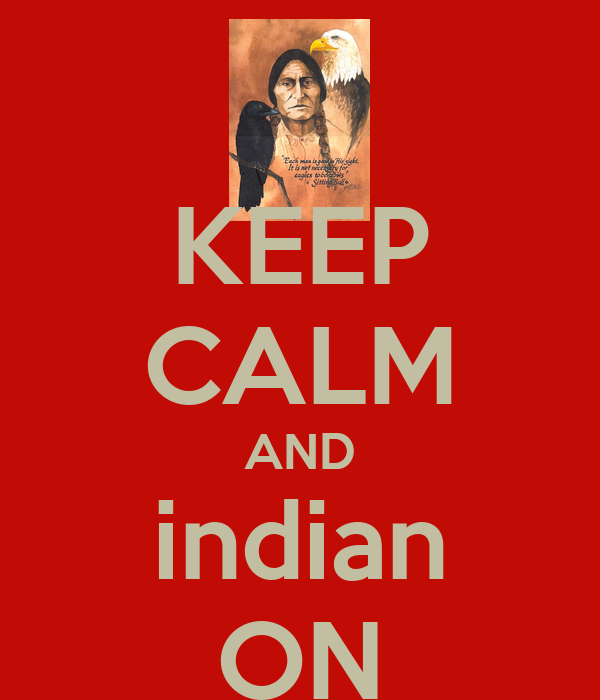 KEEP CALM AND indian ON