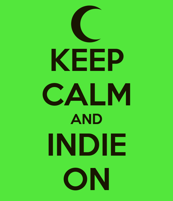 KEEP CALM AND INDIE ON
