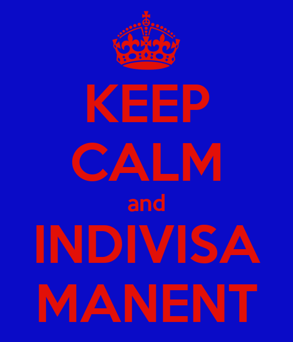 KEEP CALM and INDIVISA MANENT