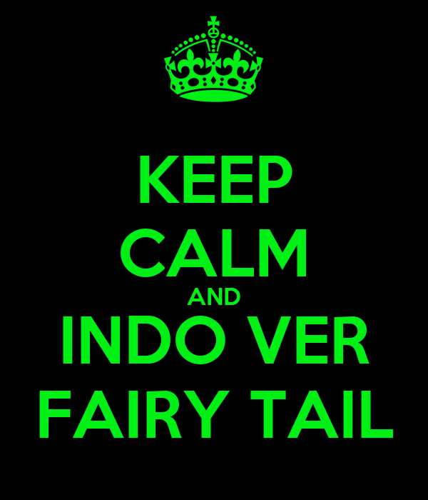 KEEP CALM AND INDO VER FAIRY TAIL