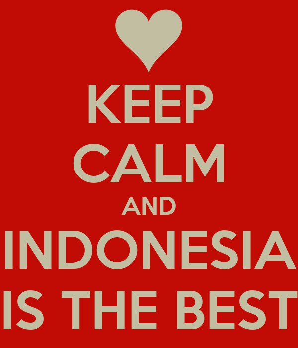 KEEP CALM AND INDONESIA IS THE BEST