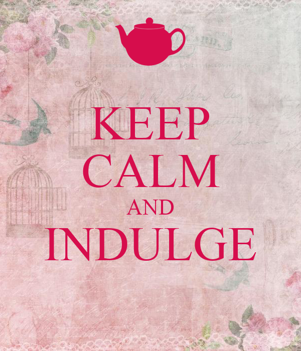 KEEP CALM AND INDULGE