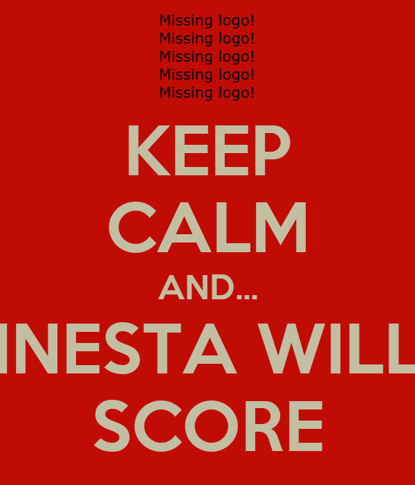 KEEP CALM AND... INESTA WILL SCORE
