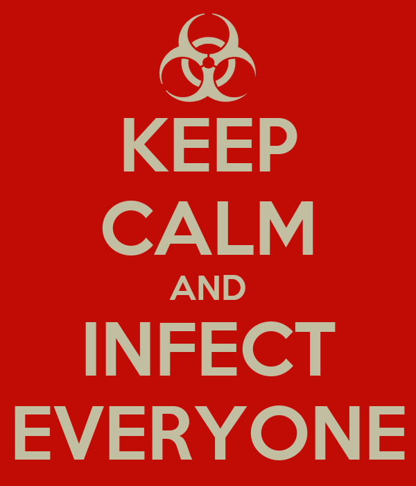KEEP CALM AND INFECT EVERYONE